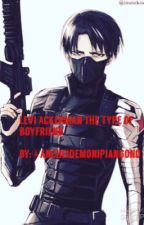 Levi Ackerman the type of boyfriend by ancheidemonipiangono