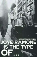 Joey Ramone's the type of... ;; ✨ by ASmoothCriminal