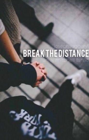 Break the Distance // AJ Mitchell FanFic