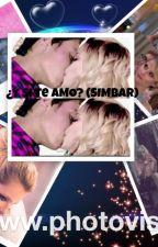 ¡Y si te AMO? (SIMBAR) by invisiblegirlfornow