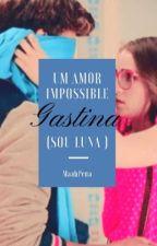 Um Amor Impossible , Gastina. by MaahPena