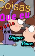 Coisas que odeio em Dipper Pines - Por Mabel Pines by Giselle654