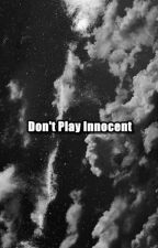 Don't Play Innocent by sofslinda