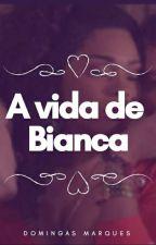 A vida de Bianca by DomingasMarkes
