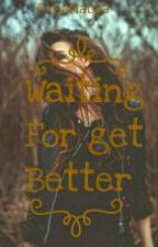 """""""Waiting For Get Better"""" by rissanabilapudoli378"""