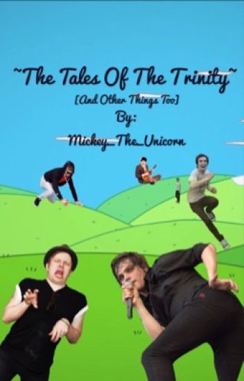 ~The Tales of the Trinity~ [And Other Things Too]
