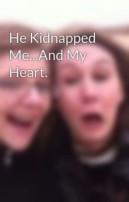 He Kidnapped Me...And My Heart.