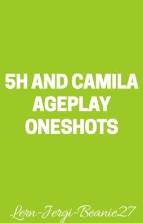 Fifth Harmony and Camila Ageplay Oneshots by Lern-Jergi-Beanie27