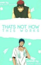 That's Not How This Works by _kuroko_tetsu_