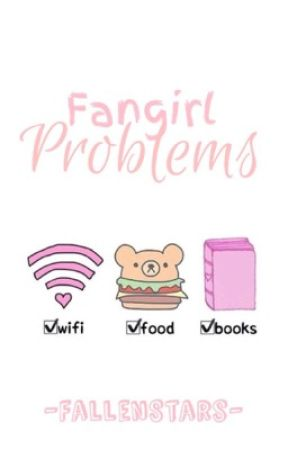 Fangirl Problems by -FallenStars-