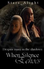When Silence Echoes [Middle Earth Fanfiction] by Stars_Alight