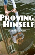 Proving Himself  by _shybookworm_