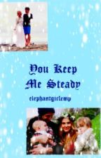 You Keep Me Steady (A fK&C Fanfic) by elephantgirlemp