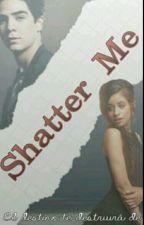 SHATTER MEE!!!  (jos canela)  by DoloresRizo