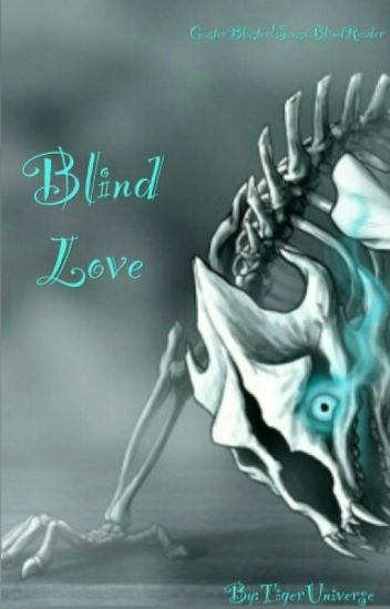 Blind Love (GasterBlaster!Sans x Blind!Reader)