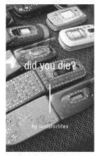 did you die? ; j.d. by tiggerbroseph
