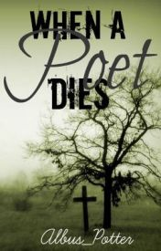 When The Poet Dies by Albus_Potter