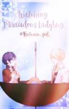 Watching Miraculous Ladybug by batman_girl_