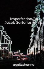Imperfection// A Jacob Sartorius Fanfic// IN EDITING by Shunnaaa