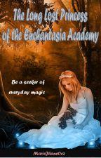 The Long Lost Princess of the Enchantasia Academy by MarieJhaneOez