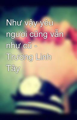 Đọc truyện Như vậy yêu ngươi cũng vẫn như cũ - Trương Linh Tây