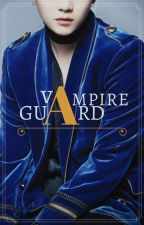 Vampire Guard (#wattys2017) by TripleMind