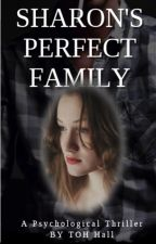 Sharon's Perfect Family Based On True Story by TrinityOseaHall
