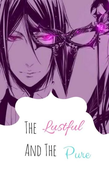 The Lustful and The Pure (Sebastian X Reader) - 𝚊𝚞𝚝𝚑𝚘𝚛 - Wattpad