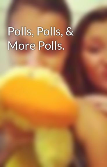 Polls, Polls, & More Polls. by Katarinapaige2017