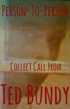Person-To-Person, Collect Call From...Ted Bundy by MsBurb