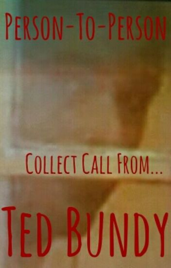 Person-To-Person, Collect Call From...Ted Bundy