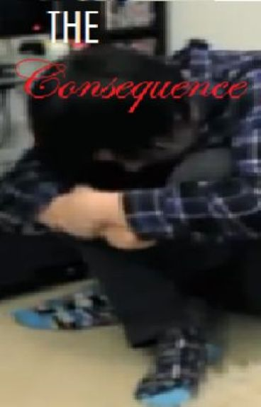 The Consequence - A phanfiction