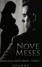Nove Meses. (Livro 1) by Sfannescritora