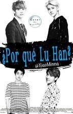 ¿Por qué Lu Han? by XiaoMinna