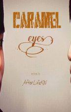 Caramel Eyes by AfterLifeKW