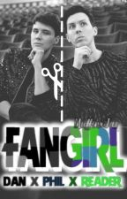Fangirl ~ Dan x Phil x Reader by MuffinxJas