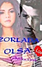 ZORLADA OLSA by slhtrkz3344