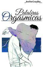Palabras Orgásmicas (Gay) (E#2) by _AnotherCrazyBoy_
