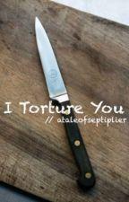 I Torture You - Septiplier by ataleofseptiplier