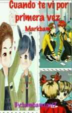 Cuando te vi por primera vez **MarkBam**😍😍😍 by markbam7u7