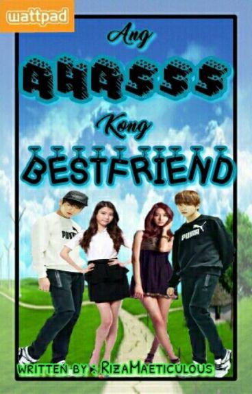 Ang Ahasss Kong Bestfriend