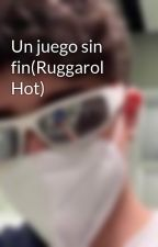 Un juego sin fin(Ruggarol Hot) by KarlaLara712