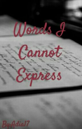 The Words I Cannot Express by Adia17