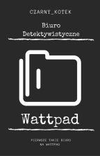 Biuro Detektywistyczne WATTPAD by Czarny_Kotek