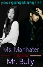 Ms. Manhater meets Mr. Bully by yourgangstahgirl