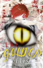 The Golden Eyes (A Gaara Fanfic) by HiddenUchiha