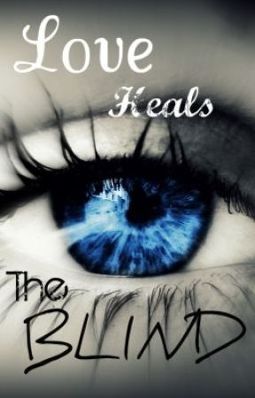 Love Heals the Blind by TheArtofSerenity