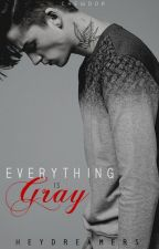 Everything is Gray (Santibańez Series #1) by HeyyMissA