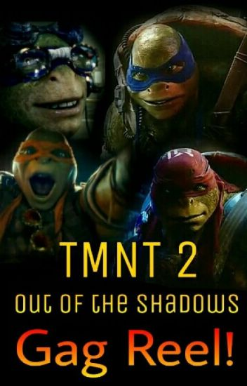 TMNT 2: Out of the Shadows- GAG REEL!! ((BLOOPERS))