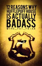12 Reasons Why Hufflepuff House Is Actually Badass by The_Fat_Friar